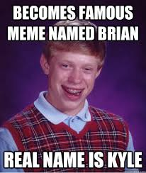 Kyle Memes - becomes famous meme named brian real name is kyle caption 3 goes