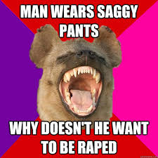 Sagging Pants Meme - man wears saggy pants why doesn t he want to be raped radical