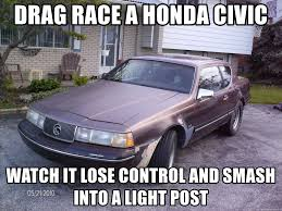 Honda Civic Memes - drag race a honda civic watch it lose control and smash into a light