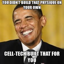 Cell Tech Meme - you didn t build that physique on your own cell tech built that