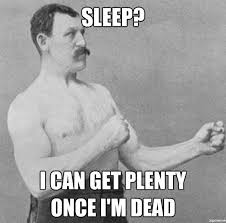 Sleep Meme - sleep is for the weak overly manly man know your meme