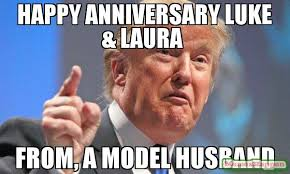 Model Meme - happy anniversary luke laura from a model husband meme donald