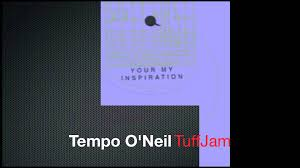your my inspiration featuring tempo o neil tuffjam remix