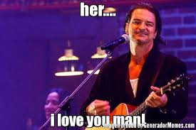 I Love You Man Memes - her i love you man meme de ricardo arjona memes generadormemes