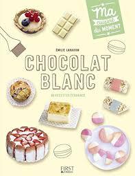 cuisine du moment chocolat blanc ma cuisine du moment edition kindle