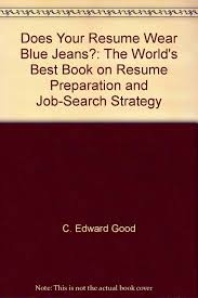 Best Resume Book by Does Your Resume Wear Blue Jeans The World U0027s Best Book On Resume
