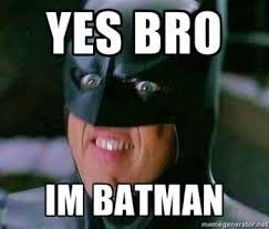 Im Batman Meme - yes bro i m batman the best medicine pinterest bro batman