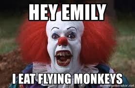 Flying Monkeys Meme - hey emily i eat flying monkeys pennywise the clowns meme generator