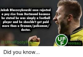 Uf Memes - jakub blaszczykowski once rejected a pay rise from dortmund because