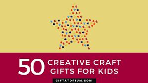 50 creative craft gifts for kids giftatorium