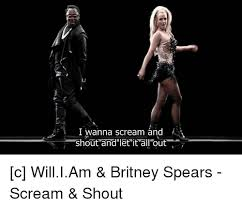 Scream And Shout Meme - 25 best memes about i wanna scream and shout i wanna scream