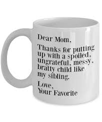 funny mug dear mom thanks for putting up with a bratty child