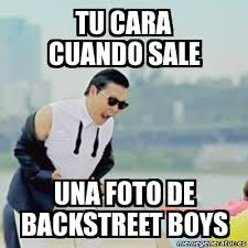 Backstreet Boys Meme - meme gangnam style tu cara cuando sale una foto de backstreet