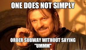 Subway Meme - one does not simply order subway without saying ummm quickmeme