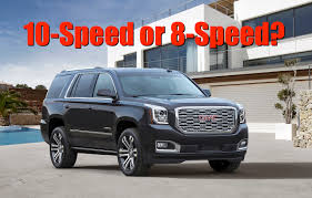 Is The 10 Speed Efficient Or 2018 Chevy Tahoe And Gmc Yukon