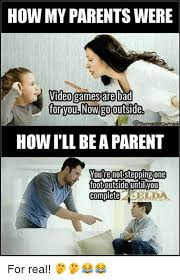 Bad Parent Meme - how my parents were videogames are bad foryol now go outside how