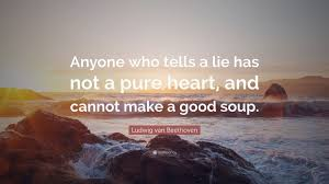 quote pure heart ludwig van beethoven quote u201canyone who tells a lie has not a pure