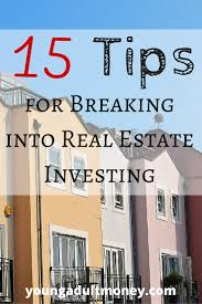 15 tips for breaking into real estate investing young money