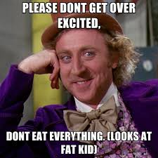 Excited Meme - please dont get over excited dont eat everything looks at fat