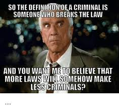 Definition Internet Meme - so the definition of a criminal is someone who breaks the law and