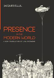 presence in the modern world jacques ellul lisa richmond ted