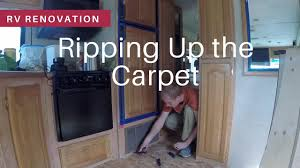 Rv Renovation by Rv Renovation Floor Prep Ripping Up Carpet Youtube