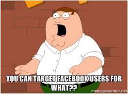 Meme Facebook - 5 ridiculously powerful facebook ad targeting strategies wordstream