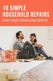 household repairs simple household repairs every frugal person should master