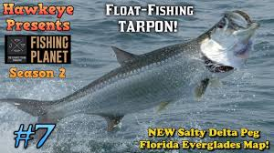 Florida Everglades Map by Fishing Planet S2 Ep 7 Float Fishing Tarpon On The New Salty