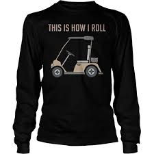 this is how i roll golf cart funny golfers t shirt hoodie tank top