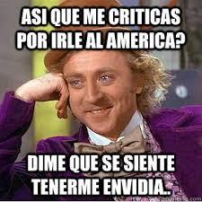 Memes De America - asi que me criticas por irle al america dime que se siente tenerme