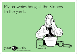 Your Ecards Memes - stoner brownies brings stoners to the yard milkshake weed memes