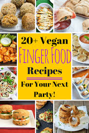 vegan finger food recipes for your next party vegan finger