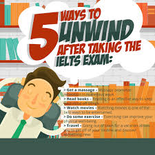 5 ways to unwind after taking the ielts exam ielts exams tips