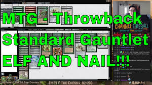 mtg throwback standard gauntlet elf and nail youtube