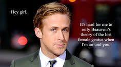 Make Ryan Gosling Meme - ryan gosling memes make men more feminist study shows ryan gosling