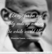 An Eye For An Eye Will Make The World Blind Quotes Tagged Under Forgiveness