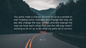 change quote cs lewis tupac shakur quote u201cyou gotta make a change its time for us as a