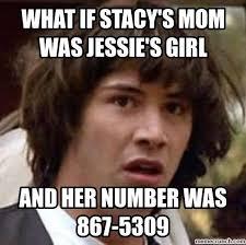 Stacy Meme - if stacy s mom was jessie s girl