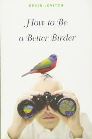 how to be a better birder amazon co uk derek lovitch