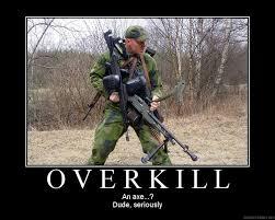 Overkill Meme - overkill meme by automatic m4 memedroid