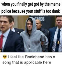 Radiohead Meme - when you finally get got by the meme police because your stuff is