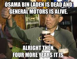 Obama Bin Laden Meme - osama bin laden is dead and general motors is alive alright then
