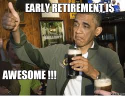 Retirement Meme - early retirementisa awesome mem es com mems meme on me me