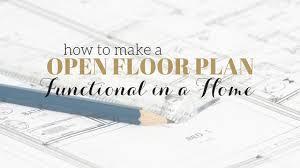 open space floor plans space planning how to your open floor plan functional
