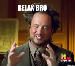 Relax Meme - relax bro meme bro best of the funny meme