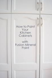 how to paint your kitchen cabinets using fusion mineral paint