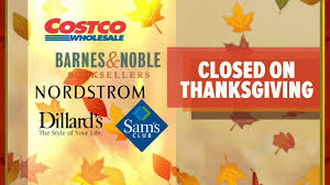 stores closed on thanksgiving costco barnes noble nordstrom