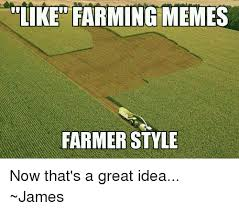 Farming Memes - like farming memes farmer style now that s a great idea james
