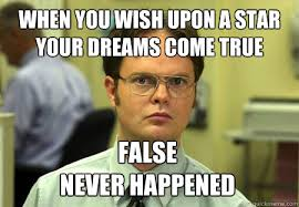 You Wish Meme - when you wish upon a star your dreams come true false never